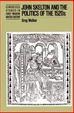 John Skelton and the Politics of the 1520s, Walker, Greg, 0521521394