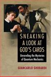 Sneaking a Look at God's Cards : Unraveling the Mysteries of Quantum Mechanics, Ghirardi, Giancarlo, 0691121397