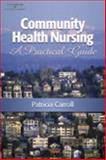 Community Health Nursing : A Practical Guide, Carroll, Patricia L., 0766841391