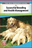 The Dog Breeder's Guide to Successful Breeding and Health Management, Kustritz, Margaret V. Root, 1416031391