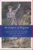 An Empire of Regions : A Brief History of Colonial British America, Nellis, Eric, 1442601396