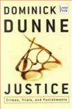 Justice : Crimes, Trials, and Punishments, Dunne, Dominick, 1587241390