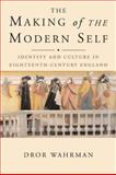 The Making of the Modern Self : Identity and Culture in Eighteenth-Century England, Wahrman, Dror, 0300121393