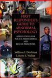 First Responder's Guide to Abnormal Psychology : Applications for Police, Firefighters and Rescue Personnel, Dorfman, William I. and Walker, Lenore E. A., 0387351396