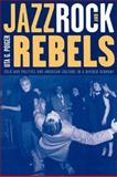 Jazz, Rock, and Rebels : Cold War Politics and American Culture in a Divided Germany, Poiger, Uta G., 0520211391