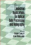 Industrial Applications for Optical Data Processing and Holography, Edgar Conley, Jean Robillard, 0849301394