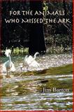 For the Animals Who Missed the Ark, Jim Barton, 0911051392