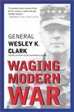 Waging Modern War, Wesley K. Clark, 1586481398