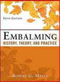 Embalming : History, Theory, and Practice, Mayer, Robert, 0071741399