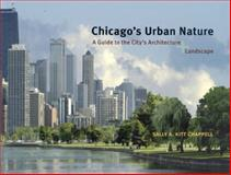Chicago's Urban Nature : A Guide to the City's Architecture + Landscape, Chappell, Sally A. Kitt, 0226101398