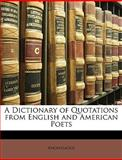 A Dictionary of Quotations from English and American Poets, Anonymous and Anonymous, 1147041393