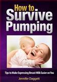 How to Survive Pumping, Jennifer Daggett, 1490961399