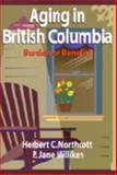 Aging in British Columbia : Burden or Benefit?, Northcott, Herbert C. and Milliken, Jane, 1550591398