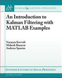 An Introduction to Kalman Filtering with MATLAB Examples, Kovvali, Narayan, 1627051392