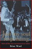 Just My Soul Responding : Rhythm and Blues, Black Consciousness and Race Relations, Ward, Brian, 185728139X