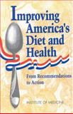 Improving America's Diet and Health : From Recommendations to Action, Institute of Medicine Staff, 0309041392