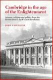 Cambridge in the Age of Enlightenment : Science, Religion and Politics from the Restoration to the French Revolution, Gascoigne, John, 0521351391
