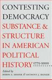 Contesting Democracy : Substance and Structure in American Political History, 1775-2000, , 0700611398