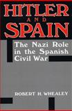 Hitler and Spain : The Nazi Role in the Spanish Civil War, 1936-1939, Whealey, Robert H., 0813191394