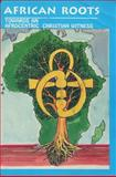 African Roots : Towards an Afrocentric Christian Witness, Michael I. N. Dash, 091349139X