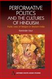 Performative Politics and the Cultures of Hinduism : Public Uses of Religion in Western India, Kaur, Raminder, 1843311399
