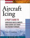 Aircraft Icing : A Pilot's Guide, Lankford, Terry T., 0071341390