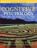 Cognitive Psychology : Applying the Science of the Mind, Robinson-Riegler, Bridget and Robinson-Riegler, Greg L., 0205531393