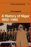 A History of Niger, 1850-1960, Fuglestad, Finn, 0521101395