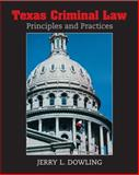 Texas Criminal Law : Principles and Practices, Dowling, Jerry L., 0131721399
