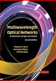 Multiwavelength Optical Networks : Architectures, Design and Control, Stern, Thomas E. and Bala, Krishna, 0521881390
