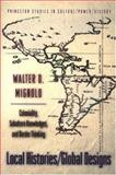 Local Histories/Global Designs : Coloniality, Subaltern Knowledges, and Border Thinking, Mignolo, Walter D., 0691001391