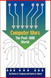 Computer Wars : How the West Can Win in a Post-IBM World, Ferguson, Charles H. and Morris, Charles R., 1587981394