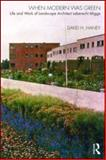 When Modern Was Green : Life and Work of Landscape Architect Leberecht Migge, Haney, David, 0415561396