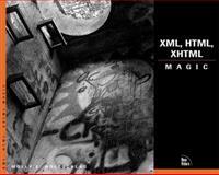 XML, HTML and XHTML Magic, Holzschlag, Molly E., 0735711399
