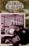 Children of Los Alamos : An Oral History of the Town Where the Atomic Age Began, Mason, Katrina R., 0805791396