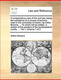 A Compendious View of the Civil Law, Being the Substance of a Course of Lectures Read in the University of Dublin, by Arthur Browne, to Which Will, Arthur Browne, 1140901397