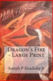 Dragon's Fire - Large Print, Joseph Hradisky and Ian Hradisky, 1482791390