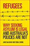 Refugees : Why Seeking Asylum Is Legal and Australia's Policies Are Not, McAdam, Jane and Chong, Fiona, 174223139X
