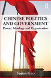 Chinese Politics and Government : Power, Ideology, and Organization, Sujian Guo, 0415551390