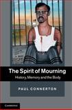 The Spirit of Mourning : History, Memory and the Body, Connerton, Paul, 1107011396