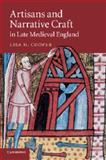 Artisans and Narrative Craft in Late Medieval England, Cooper, Lisa H., 1107631394