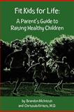Fit Kids for Life: a Parent's Guide to Raising Healthy Children, Brandon McIntosh, 1478201398