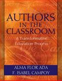 Authors in the Classroom : A Transformative Education Process, Ada, Alma Flor and Campoy, F. Isabel, 0205351395