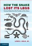 How the Snake Lost Its Legs : Curious Tales from the Frontier of Evo-Devo, Held, Jr,  Lewis I., Lewis I, 1107621399