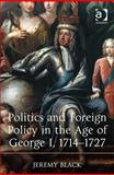 Politics and Foreign Policy in the Age of George I 1714-1727, Black, Jeremy, 1409431398