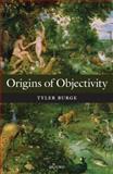 Origins of Objectivity, Burge, Tyler, 0199581398