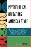 Psychological Operations American Style : The Joint Unites States Public Affairs Office, Vietnam and Beyond, Kodosky, Robert J., 0739121391
