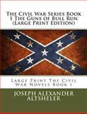 The Civil War Series Book 1 the Guns of Bull Run, Joseph Alexander Altsheler, 1490991395