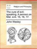 The Cure of Evil-Speaking a Sermon on Mat Xviii 15, 16, John Wesley, 1170001408