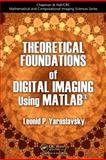 Theoretical Foundations of Digital Imaging Using MATLAB, Leonid P. Yaroslavsky, 1439861404